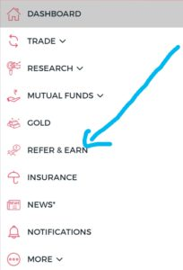Open the 5paisa app > Login with your details > finally click on the menu.  Here you can see the refer and earn option. Click on it. On the next page, you can see your referral code.